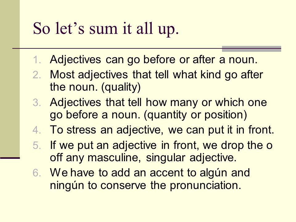 So let's sum it all up. Adjectives can go before or after a noun.