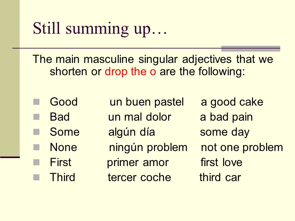 Still summing up… The main masculine singular adjectives that we shorten or drop the o are the following: