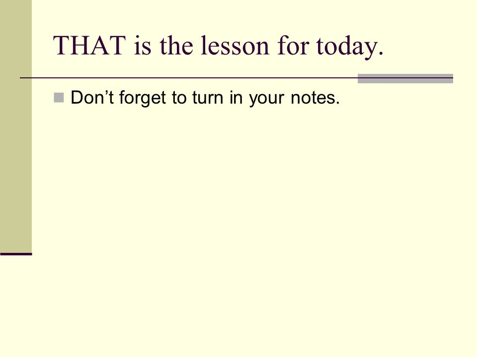 THAT is the lesson for today.