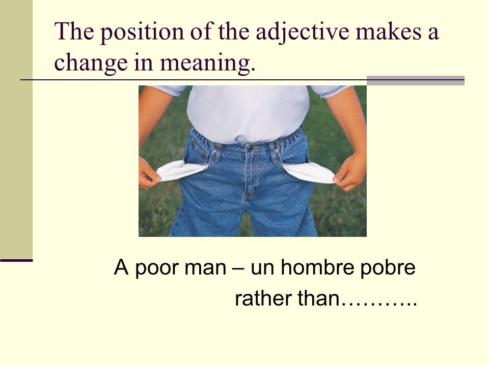 The position of the adjective makes a change in meaning.