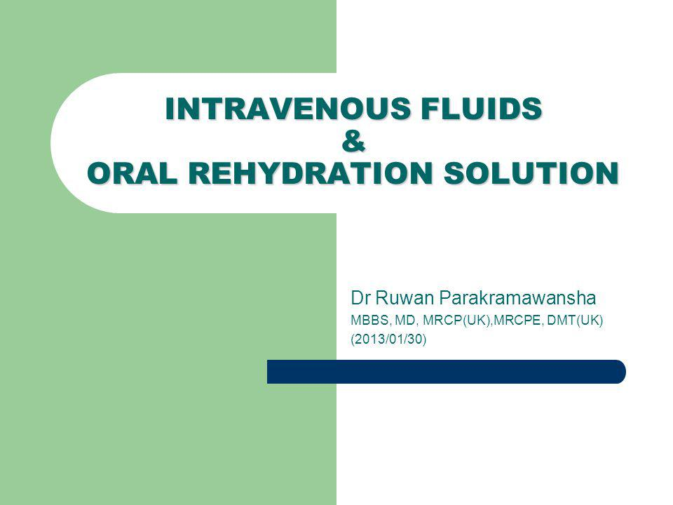 INTRAVENOUS FLUIDS & ORAL REHYDRATION SOLUTION