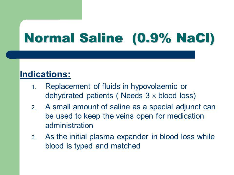 Normal Saline (0.9% NaCl) Indications: