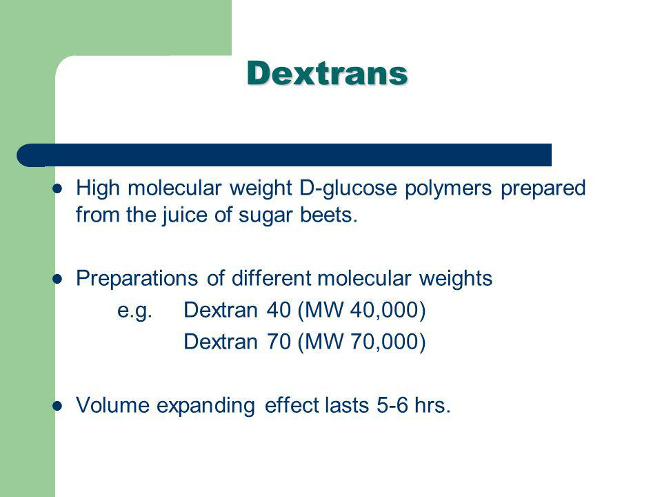 Dextrans High molecular weight D-glucose polymers prepared from the juice of sugar beets. Preparations of different molecular weights.