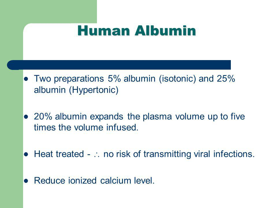 Human Albumin Two preparations 5% albumin (isotonic) and 25% albumin (Hypertonic)