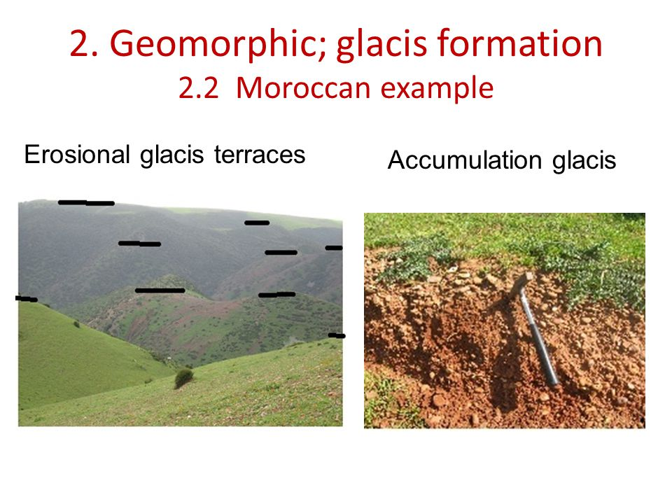 2. Geomorphic; glacis formation 2.2 Moroccan example