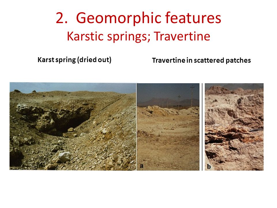 2. Geomorphic features Karstic springs; Travertine