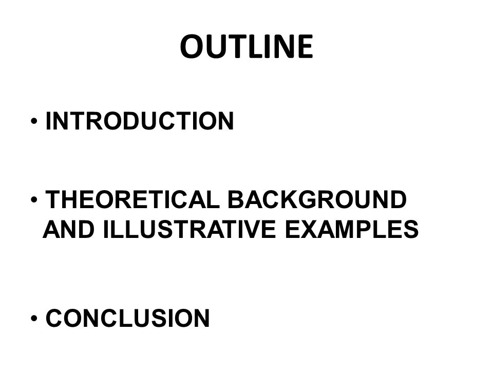 OUTLINE INTRODUCTION THEORETICAL BACKGROUND AND ILLUSTRATIVE EXAMPLES