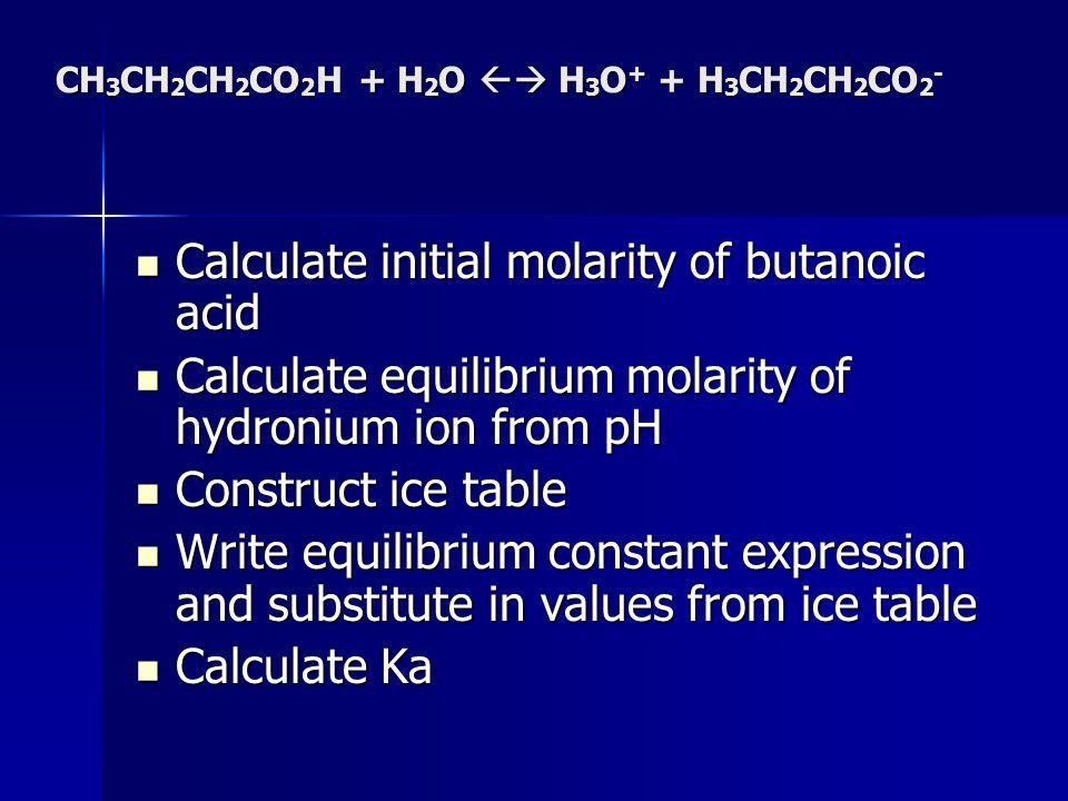 CH3CH2CH2CO2H + H2O  H3O+ + H3CH2CH2CO2-