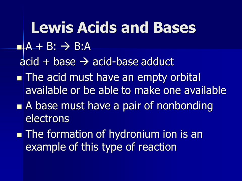 Lewis Acids and Bases A + B:  B:A acid + base  acid-base adduct