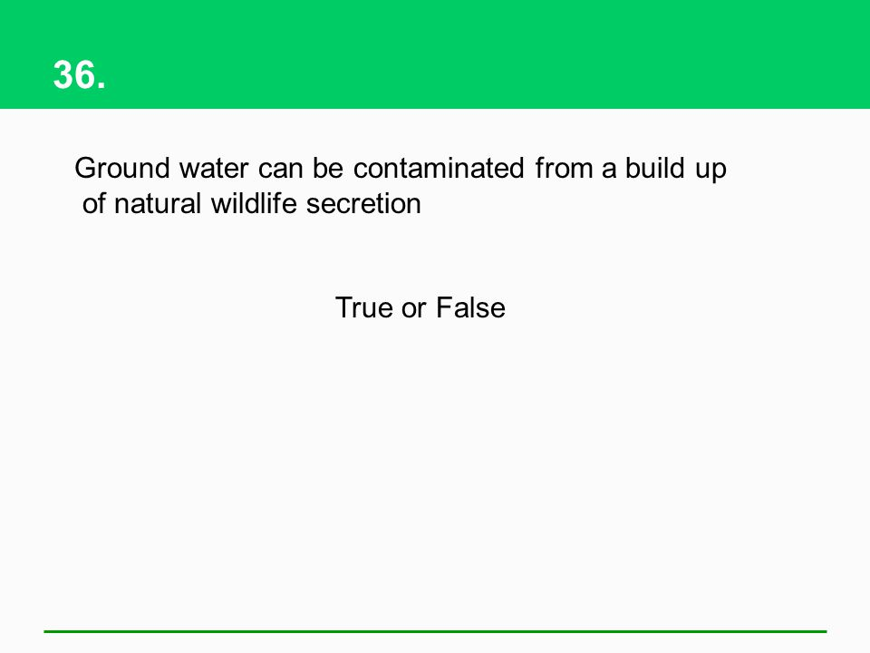 36. Ground water can be contaminated from a build up