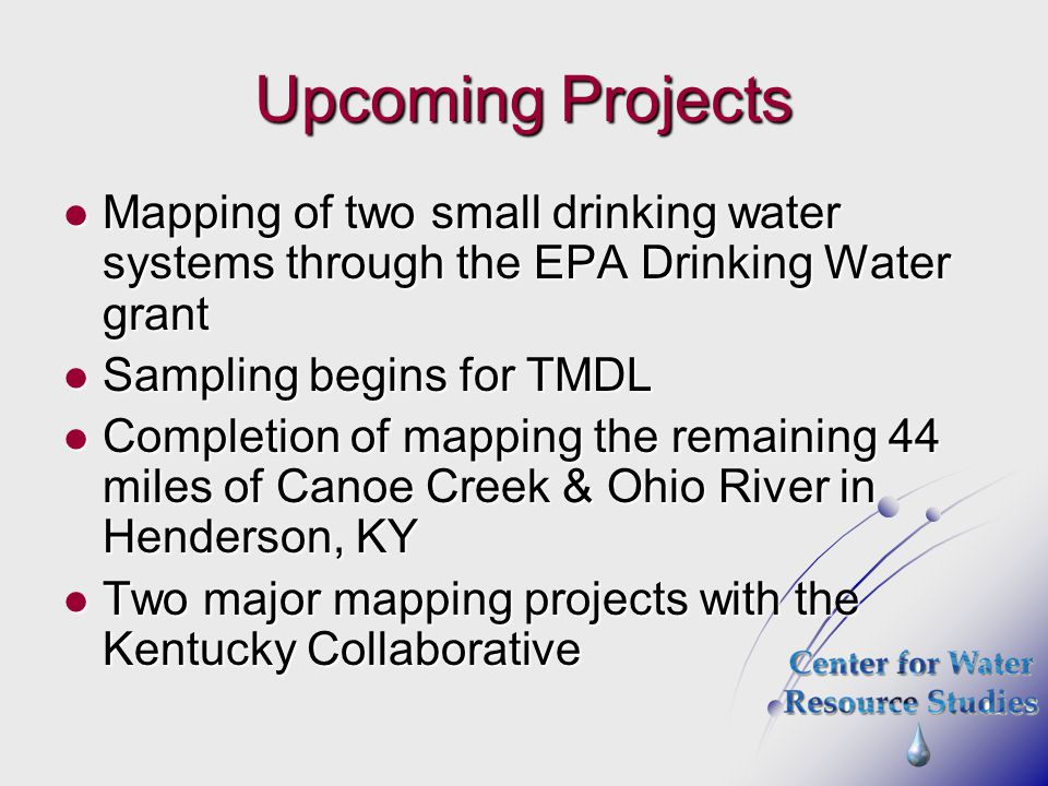 Upcoming Projects Mapping of two small drinking water systems through the EPA Drinking Water grant.