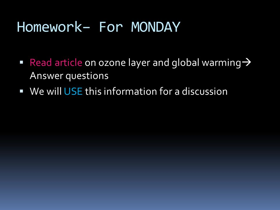 Homework– For MONDAY Read article on ozone layer and global warming Answer questions.