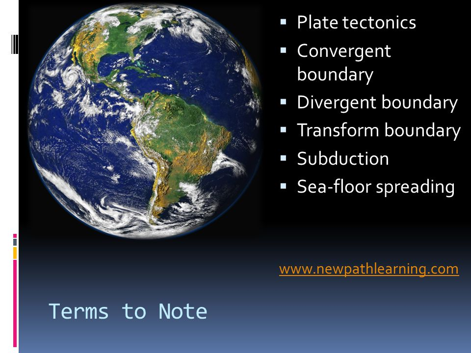 Terms to Note Plate tectonics Convergent boundary Divergent boundary