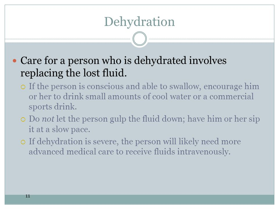 Dehydration Care for a person who is dehydrated involves replacing the lost fluid.
