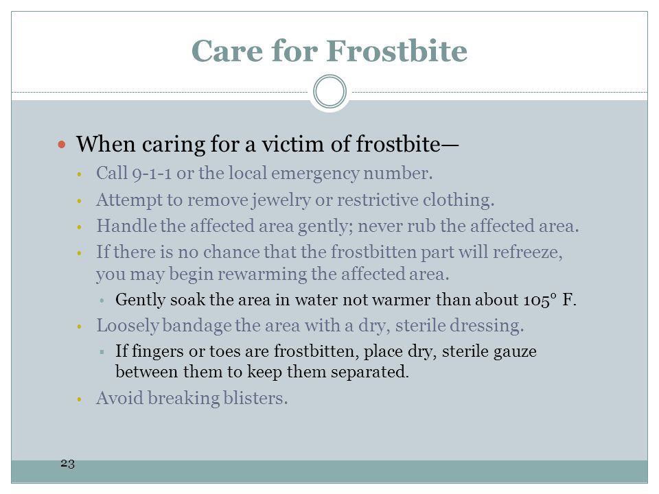 Care for Frostbite When caring for a victim of frostbite—