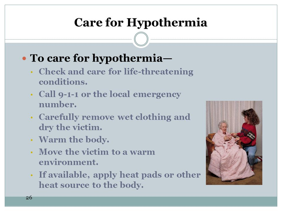 Care for Hypothermia To care for hypothermia—