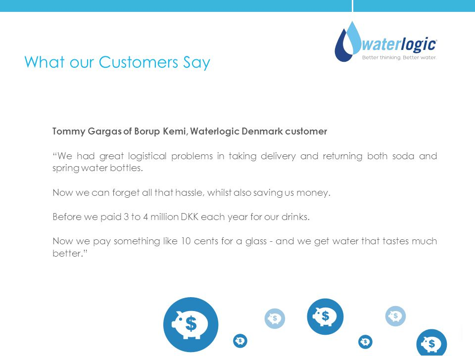 What our Customers Say Tommy Gargas of Borup Kemi, Waterlogic Denmark customer.
