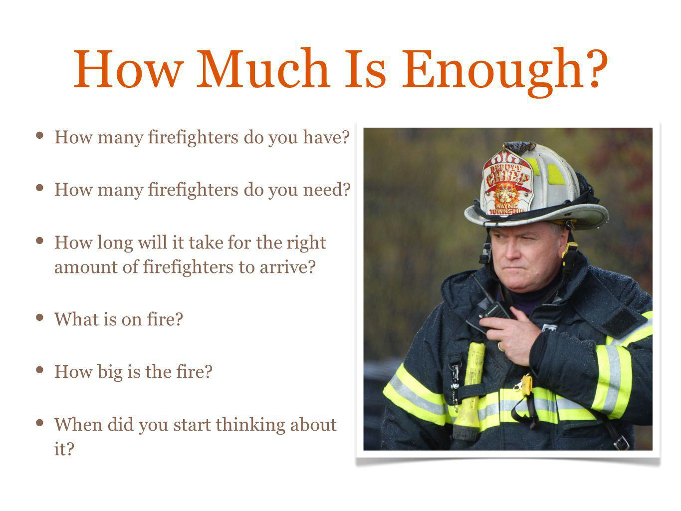 How Much Is Enough How many firefighters do you have