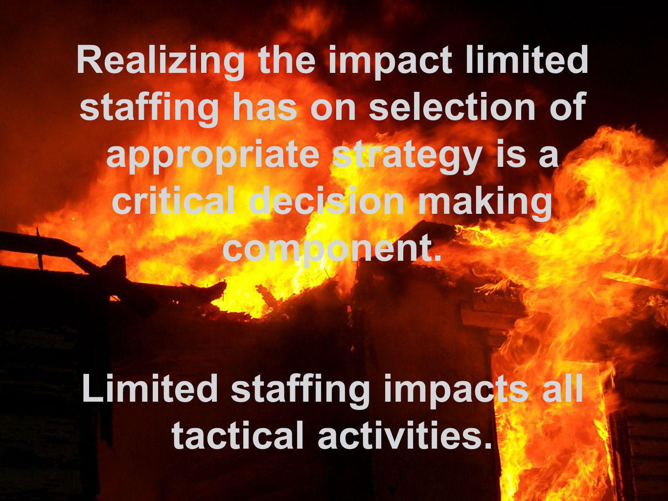 Limited staffing impacts all tactical activities.