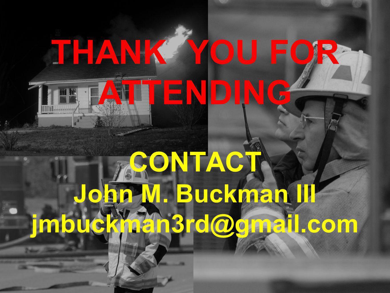 THANK YOU FOR ATTENDING CONTACT John M. Buckman III jmbuckman3rd@gmail