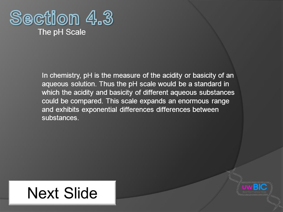 Section 4.3 Next Slide The pH Scale