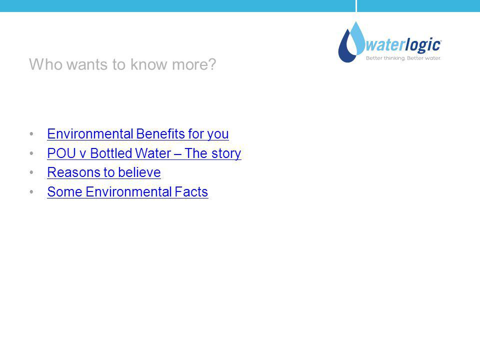 Who wants to know more Environmental Benefits for you