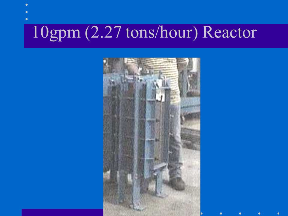 10gpm (2.27 tons/hour) Reactor