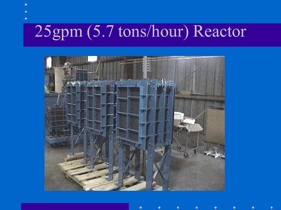 25gpm (5.7 tons/hour) Reactor