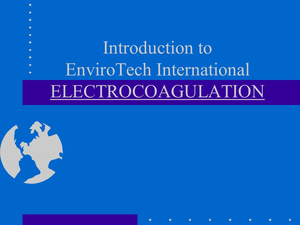 Introduction to EnviroTech International ELECTROCOAGULATION