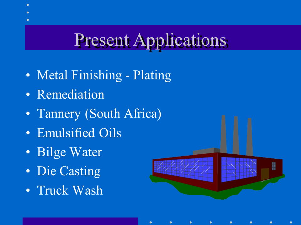 Present Applications Metal Finishing - Plating Remediation