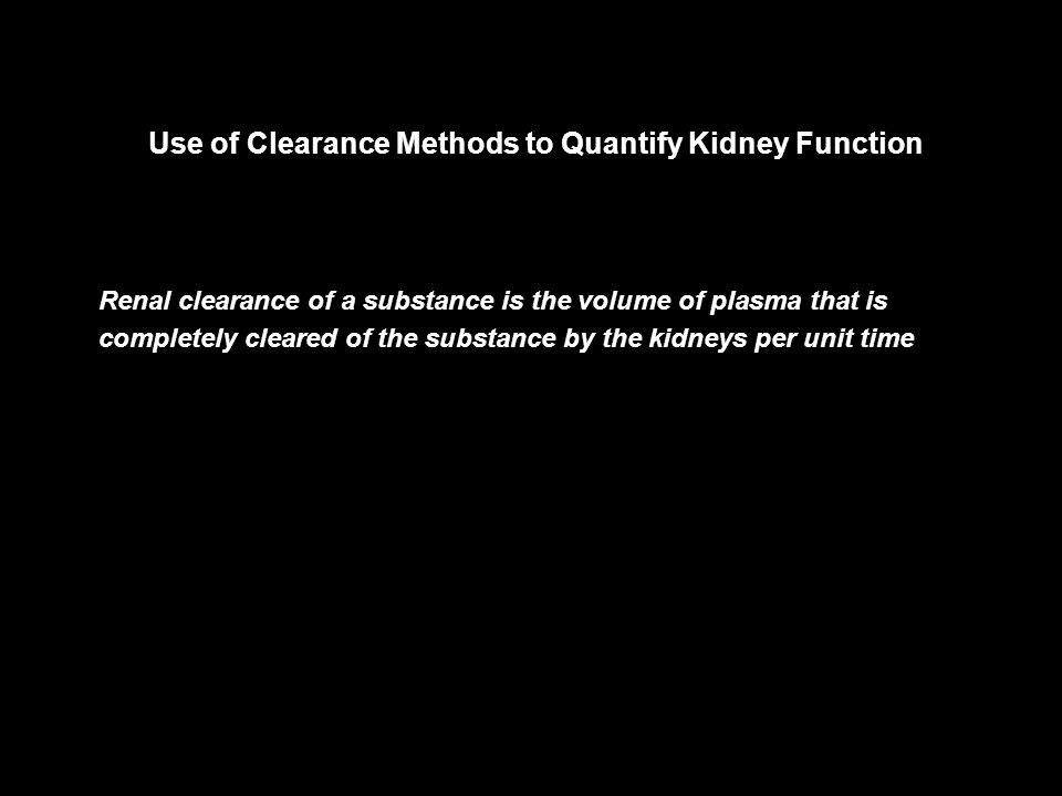Use of Clearance Methods to Quantify Kidney Function