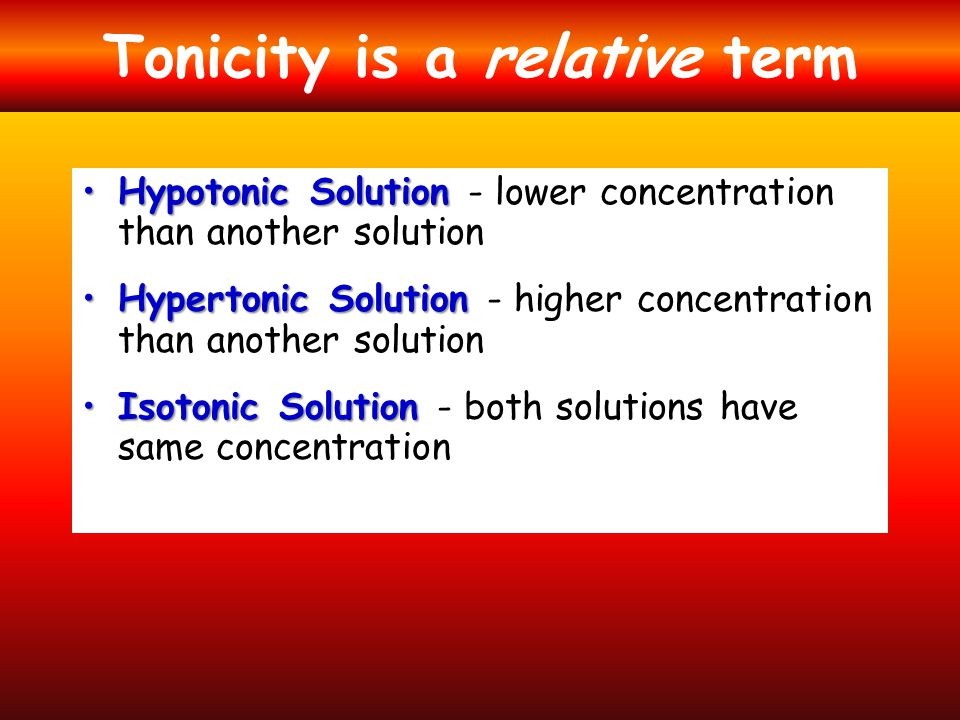 Tonicity is a relative term