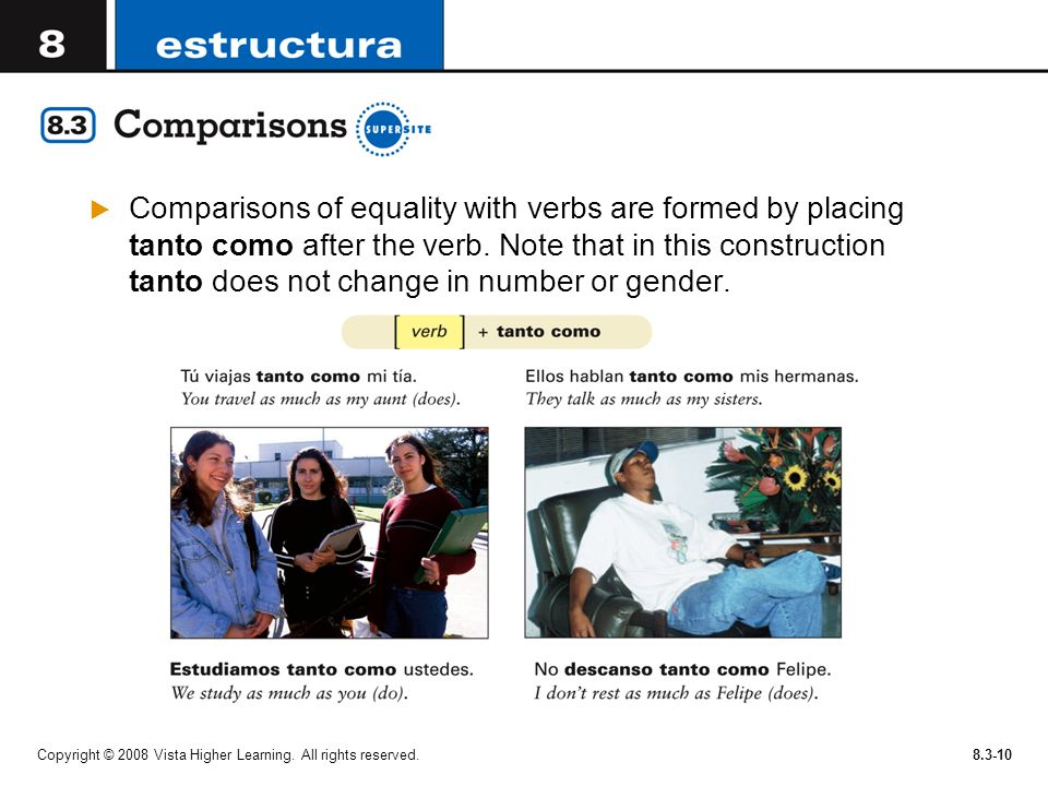 Comparisons of equality with verbs are formed by placing tanto como after the verb. Note that in this construction tanto does not change in number or gender.