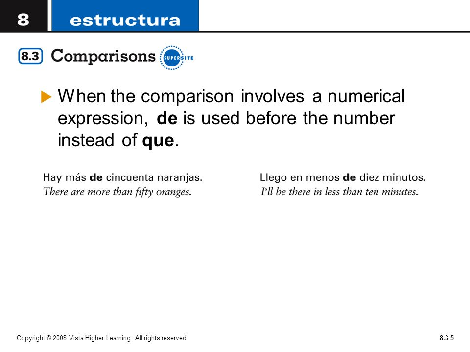 When the comparison involves a numerical expression, de is used before the number instead of que.
