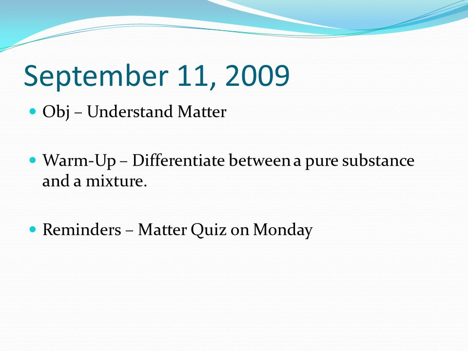 September 11, 2009 Obj – Understand Matter