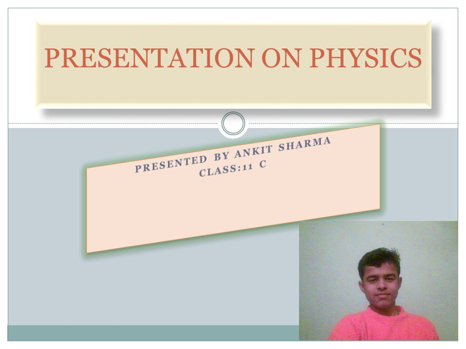 PRESENTATION ON PHYSICS