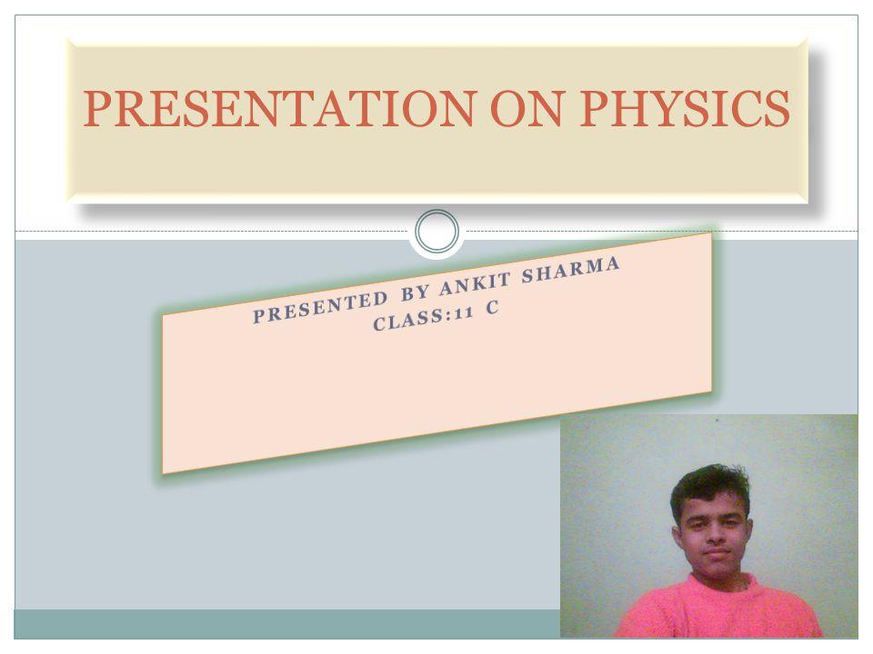PRESENTATION ON PHYSICS