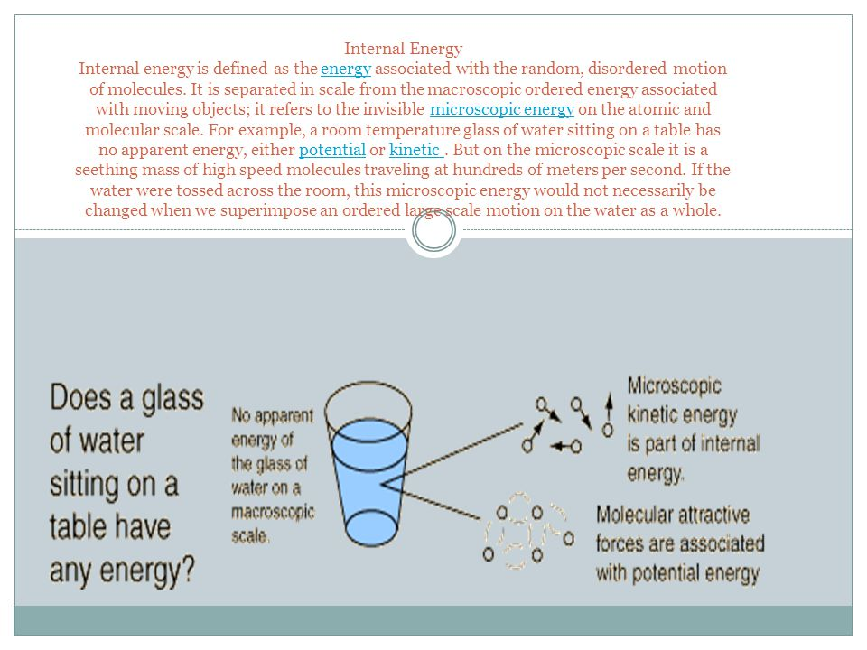 Internal Energy Internal energy is defined as the energy associated with the random, disordered motion of molecules.