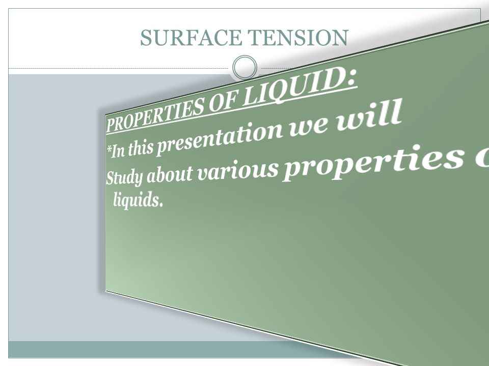 SURFACE TENSION PROPERTIES OF LIQUID: *In this presentation we will Study about various properties of liquids.