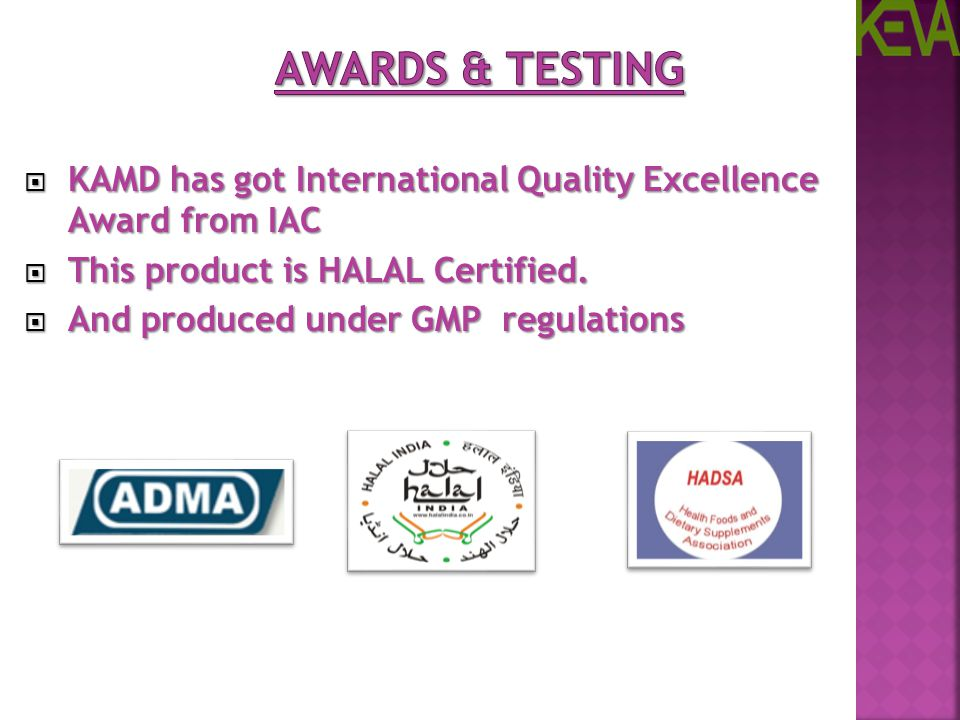 Awards & Testing KAMD has got International Quality Excellence Award from IAC. This product is HALAL Certified.