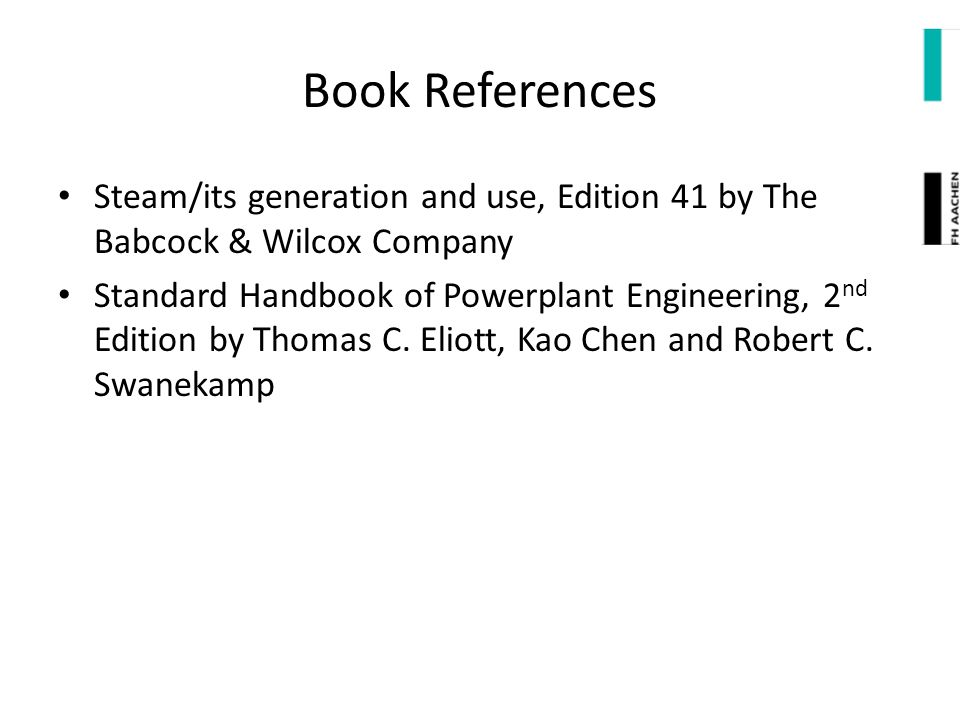 Book References Steam/its generation and use, Edition 41 by The Babcock & Wilcox Company.