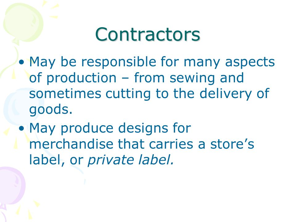 Contractors May be responsible for many aspects of production – from sewing and sometimes cutting to the delivery of goods.