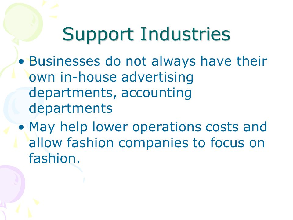 Support Industries Businesses do not always have their own in-house advertising departments, accounting departments.