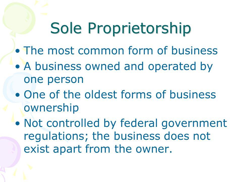 Sole Proprietorship The most common form of business
