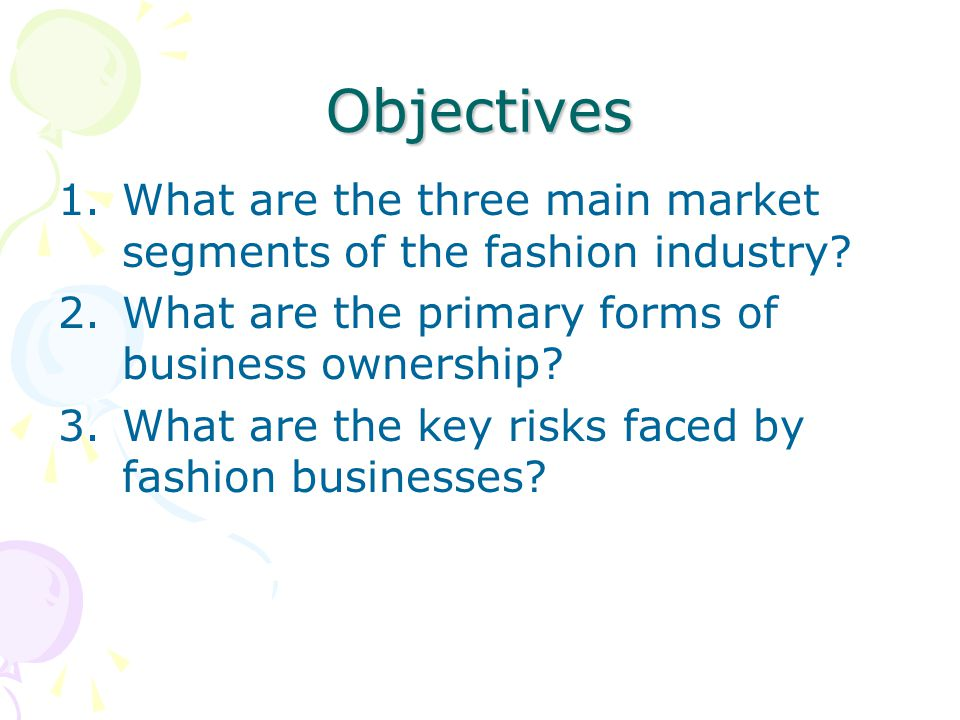 Objectives What are the three main market segments of the fashion industry What are the primary forms of business ownership