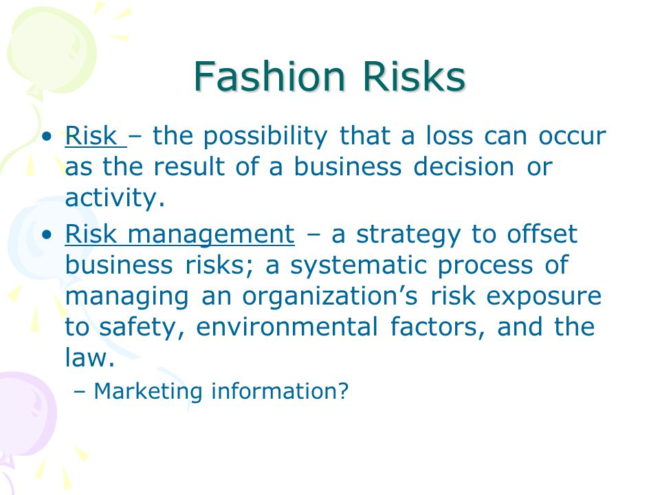 Fashion Risks Risk – the possibility that a loss can occur as the result of a business decision or activity.