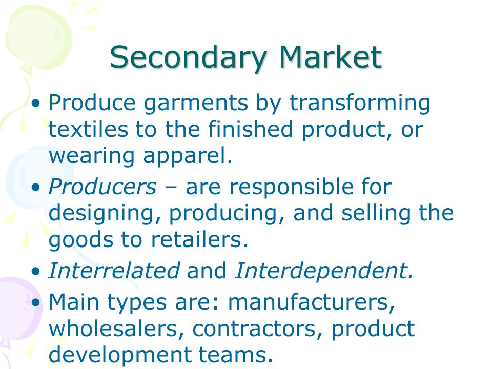 Secondary Market Produce garments by transforming textiles to the finished product, or wearing apparel.