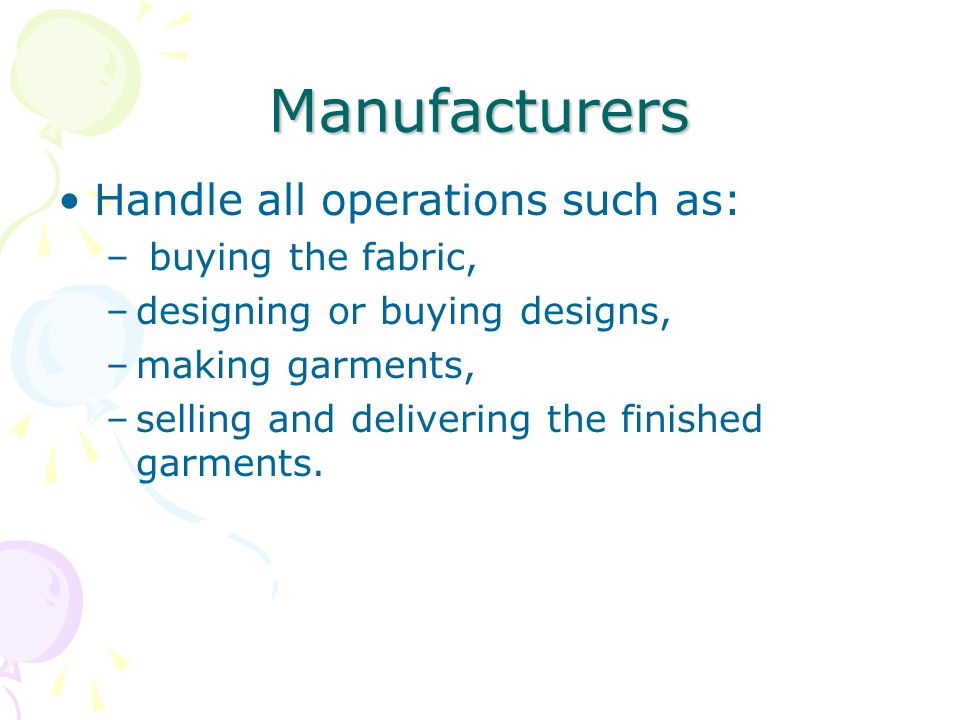 Manufacturers Handle all operations such as: buying the fabric,