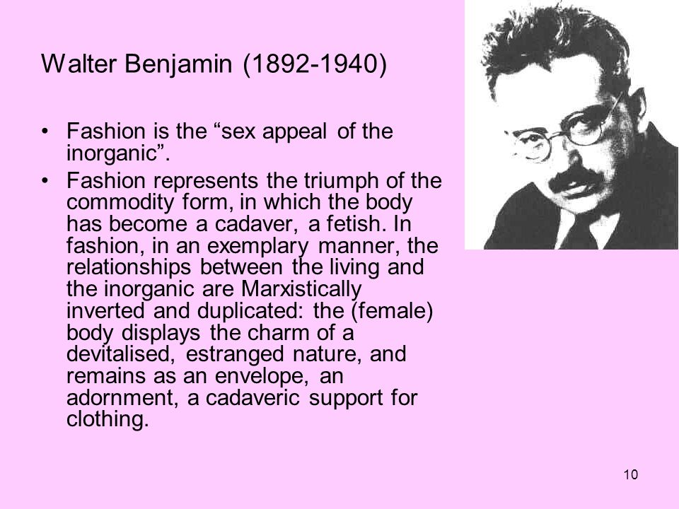 Walter Benjamin (1892-1940) Fashion is the sex appeal of the inorganic .