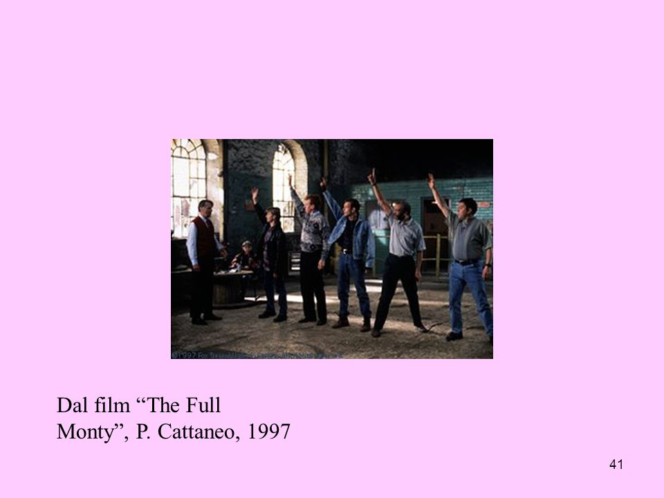 Dal film The Full Monty , P. Cattaneo, 1997